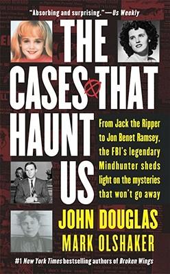 The Cases That Haunt Us By Douglas, John/ Olshaker, Mark