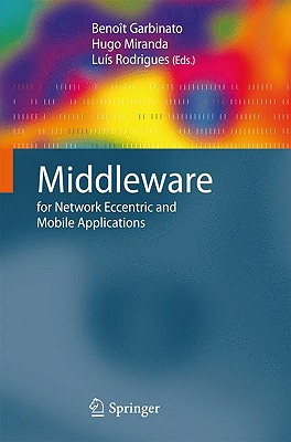 Middleware for Network Eccentric and Mobile Applications By Garbinato, Benoit (EDT)/ Miranda, Hugo (EDT)/ Rodrigues, Lufs (EDT)